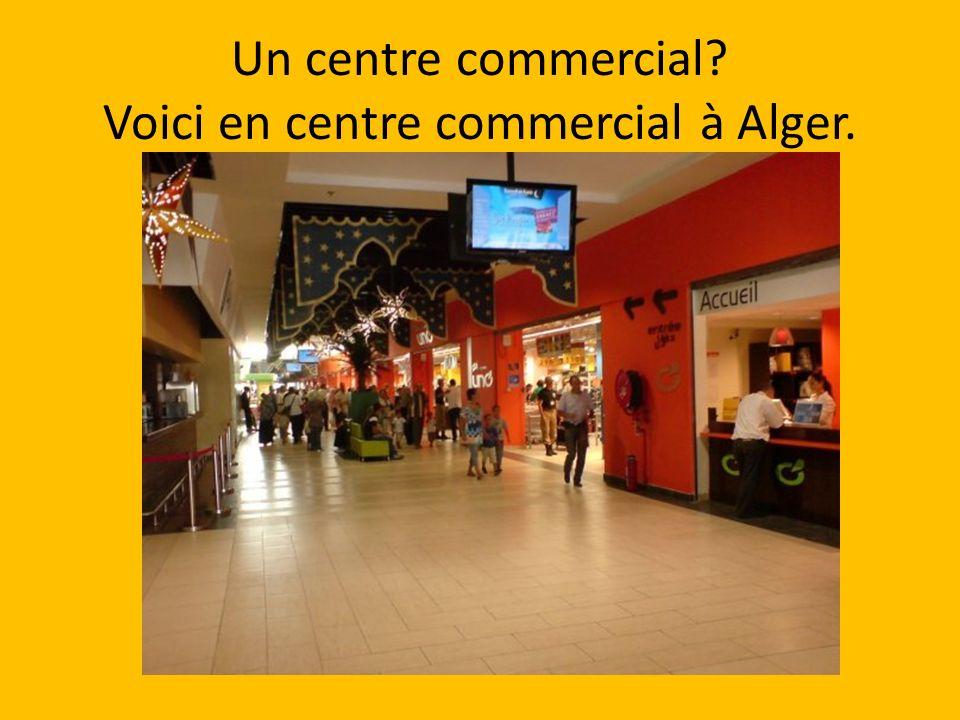 Un centre commercial? Voici en centre commercial à Alger.