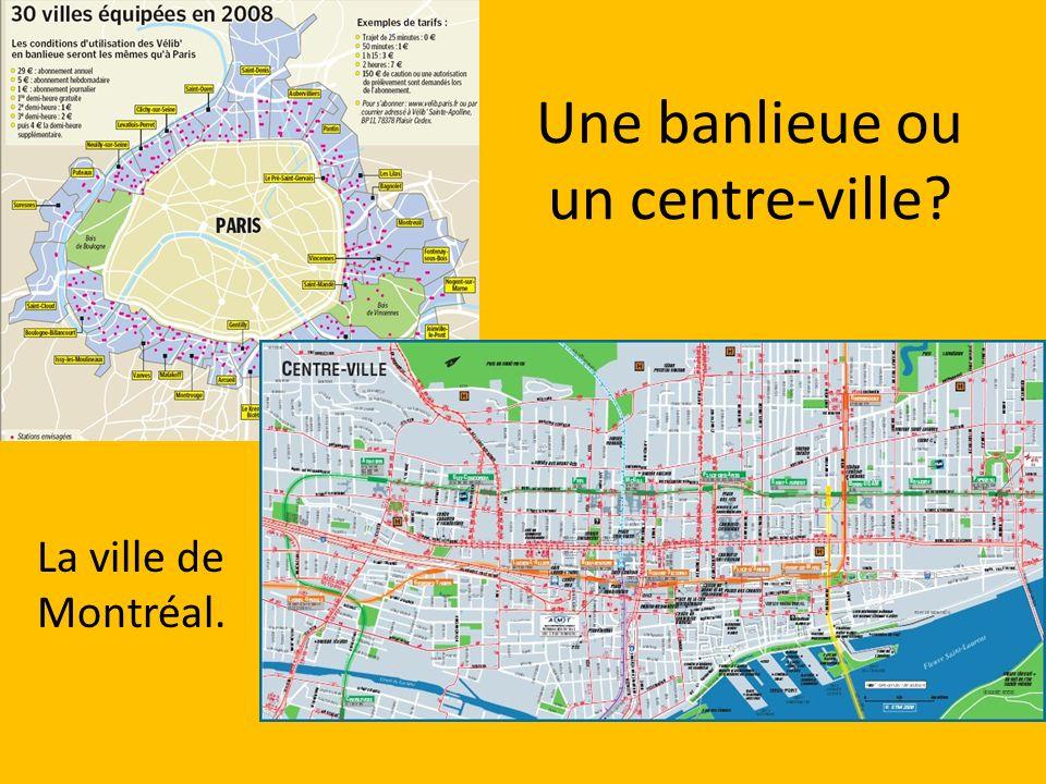 Une banlieue ou un centre-ville? La ville de Montréal.