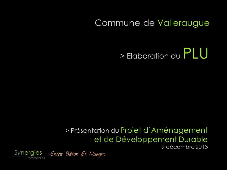 Commune de Valleraugue > Présentation du Projet dAménagement et de Développement Durable 9 décembre 2013 > Elaboration du PLU