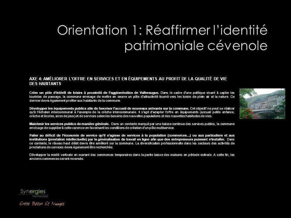 Orientation 1: Réaffirmer lidentité patrimoniale cévenole AXE 4: AMÉLIORER L'OFFRE EN SERVICES ET EN ÉQUIPEMENTS AU PROFIT DE LA QUALITÉ DE VIE DES HA