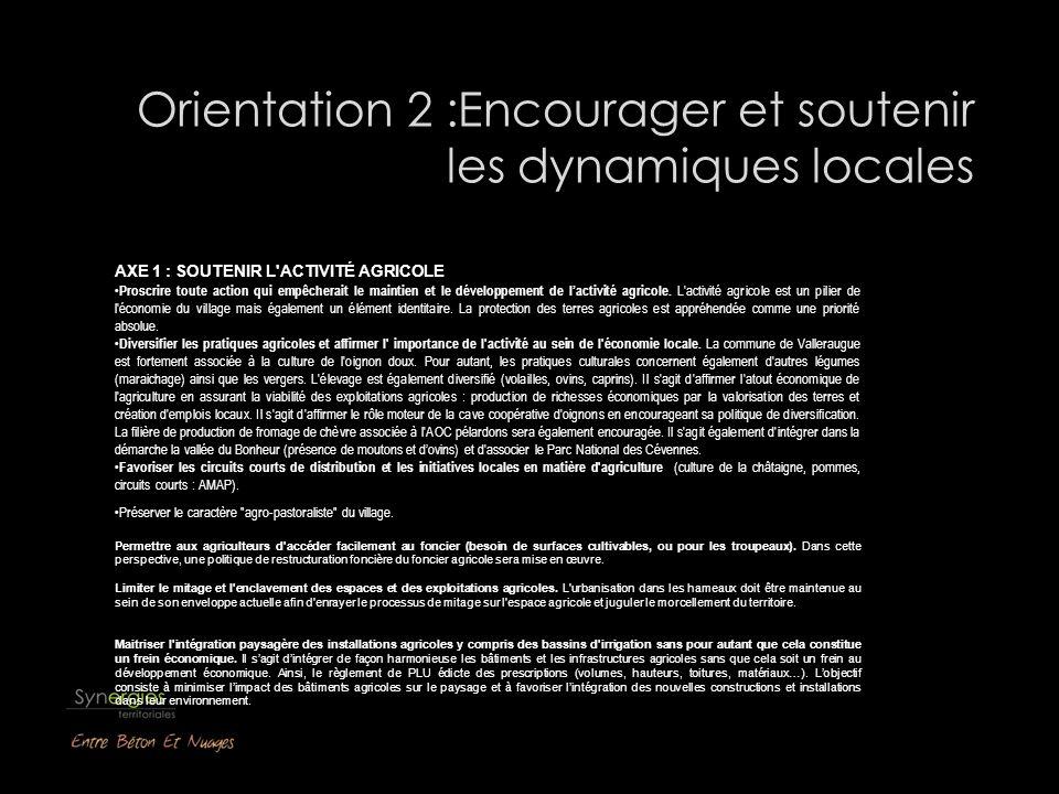 Orientation 2 :Encourager et soutenir les dynamiques locales AXE 1 : SOUTENIR L'ACTIVITÉ AGRICOLE Proscrire toute action qui empêcherait le maintien e