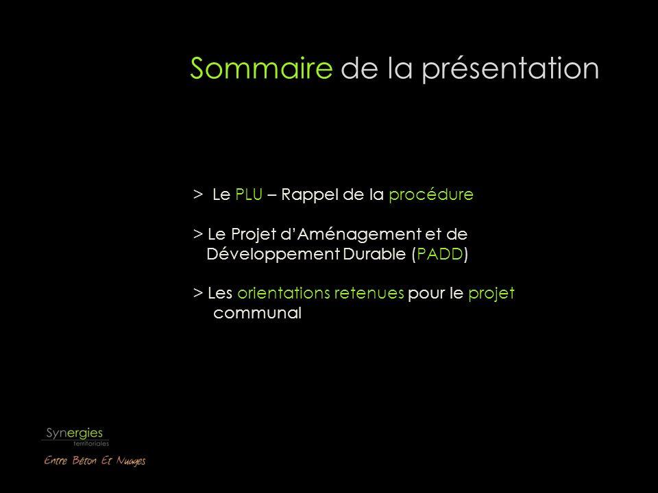 Sommaire de la présentation > Le PLU – Rappel de la procédure > Le Projet dAménagement et de Développement Durable (PADD) > Les orientations retenues pour le projet communal