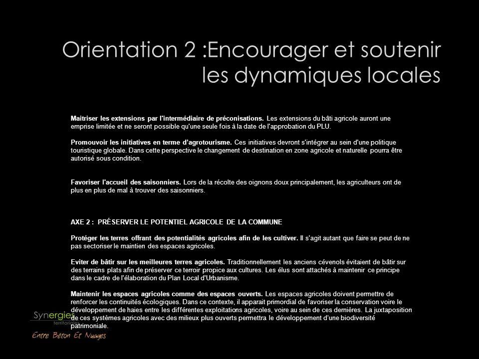 Orientation 2 :Encourager et soutenir les dynamiques locales Maitriser les extensions par l intermédiaire de préconisations.