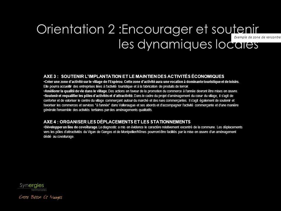Orientation 2 :Encourager et soutenir les dynamiques locales AXE 3 : SOUTENIR L IMPLANTATION ET LE MAINTIEN DES ACTIVITÉS ÉCONOMIQUES Créer une zone d activité sur le village de l Espérou.