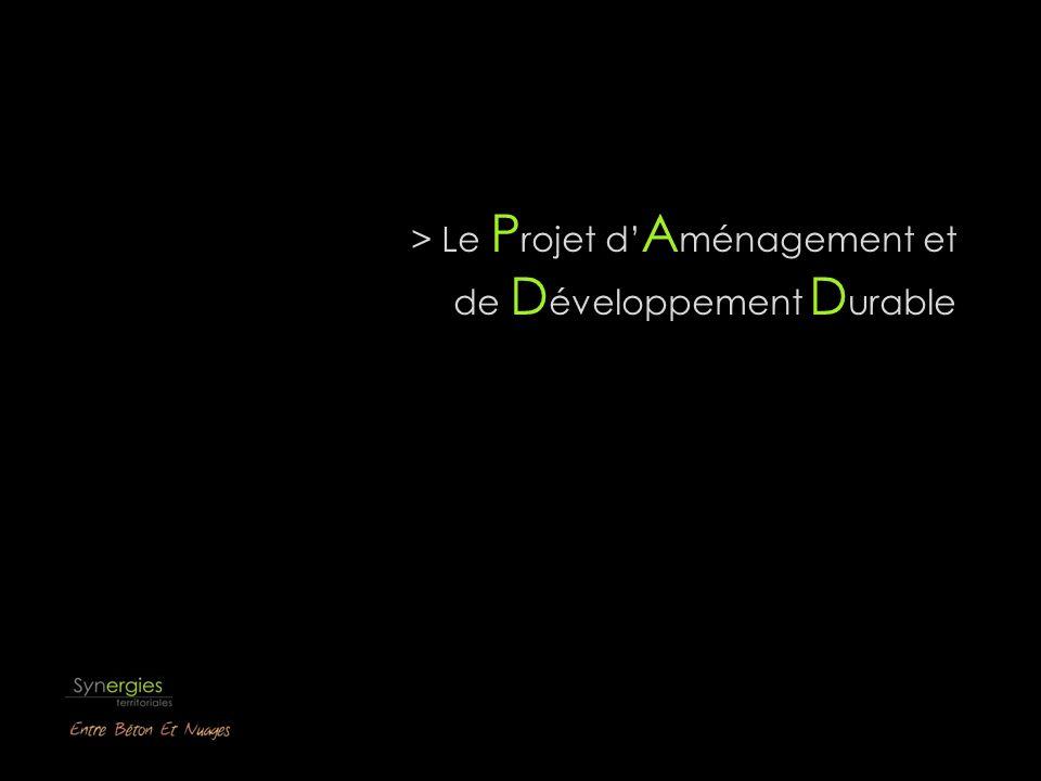 Le contenu du PADD Le projet d aménagement et de développement durable définit les orientations générales des politiques d aménagement, d équipement, d urbanisme, de protection des espaces naturels, agricoles et forestiers, et de préservation ou de remise en bon état des continuités écologiques.