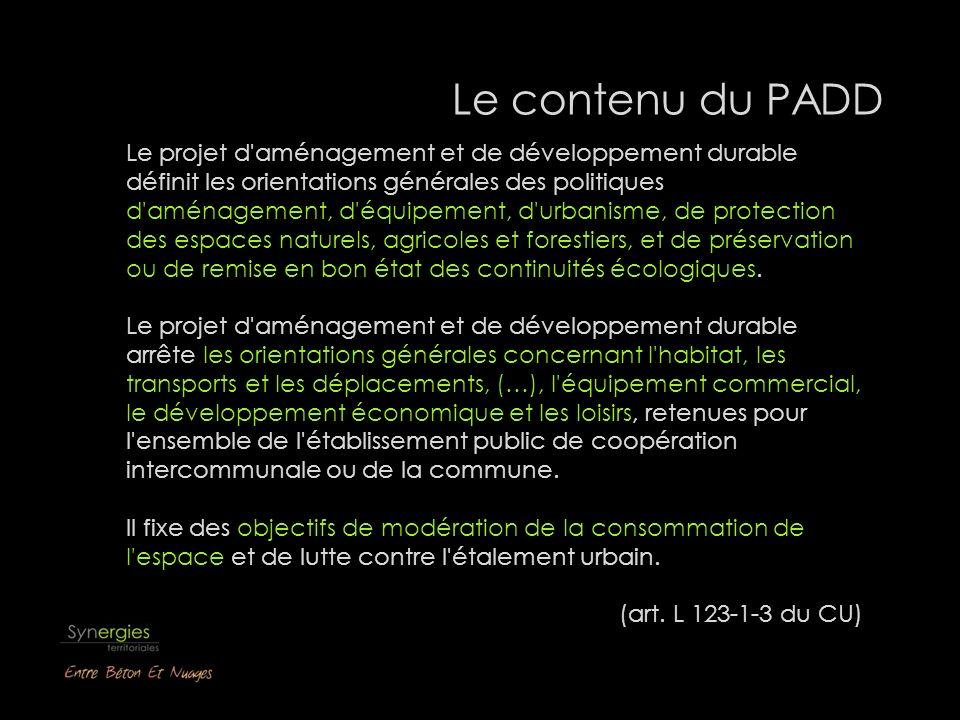 Le contenu du PADD Le projet d'aménagement et de développement durable définit les orientations générales des politiques d'aménagement, d'équipement,