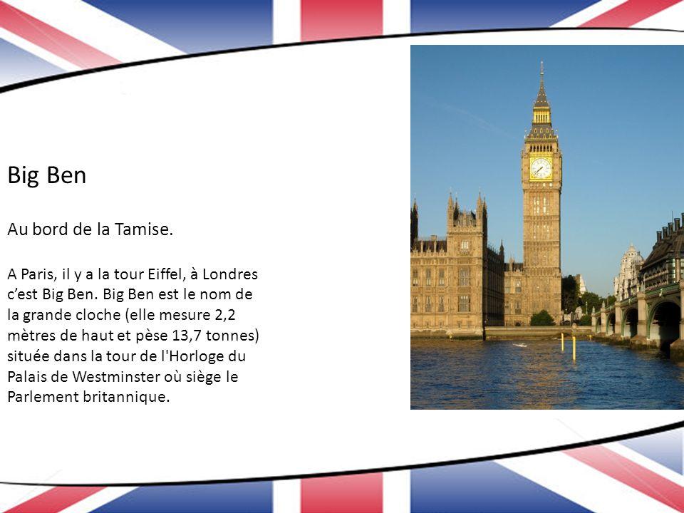 Big Ben Au bord de la Tamise. A Paris, il y a la tour Eiffel, à Londres cest Big Ben. Big Ben est le nom de la grande cloche (elle mesure 2,2 mètres d