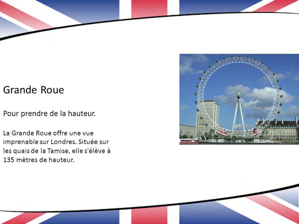 Grande Roue Pour prendre de la hauteur. La Grande Roue offre une vue imprenable sur Londres. Située sur les quais de la Tamise, elle s'élève à 135 mèt