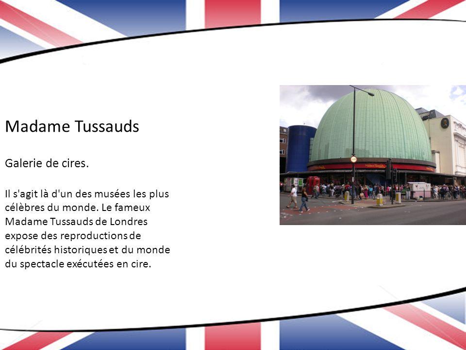 Madame Tussauds Galerie de cires. Il s'agit là d'un des musées les plus célèbres du monde. Le fameux Madame Tussauds de Londres expose des reproductio