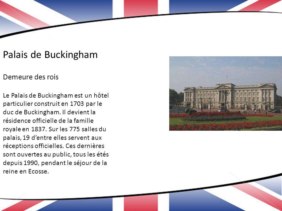 Palais de Buckingham Demeure des rois Le Palais de Buckingham est un hôtel particulier construit en 1703 par le duc de Buckingham. Il devient la résid