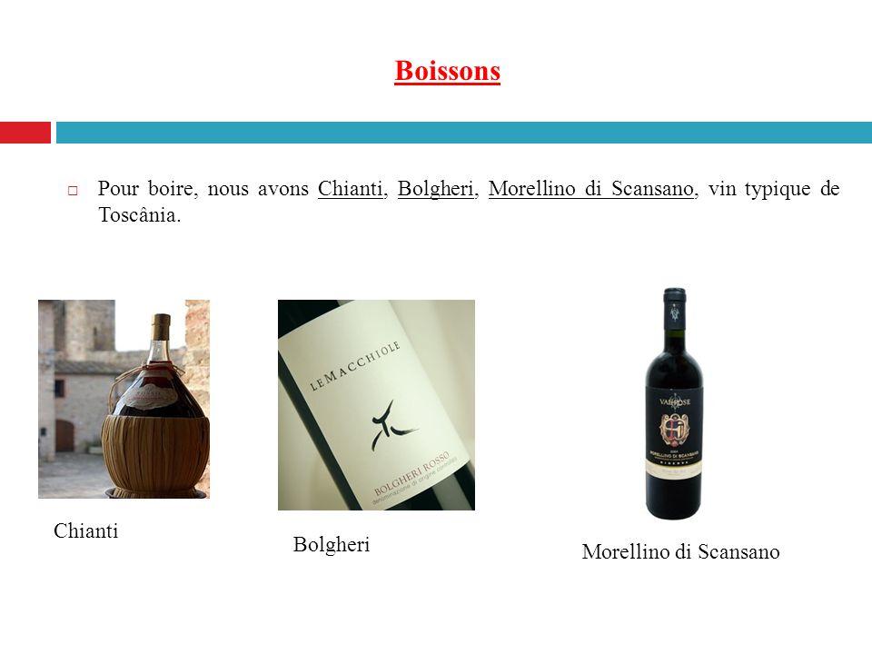 Boissons Pour boire, nous avons Chianti, Bolgheri, Morellino di Scansano, vin typique de Toscânia. Chianti Bolgheri Morellino di Scansano