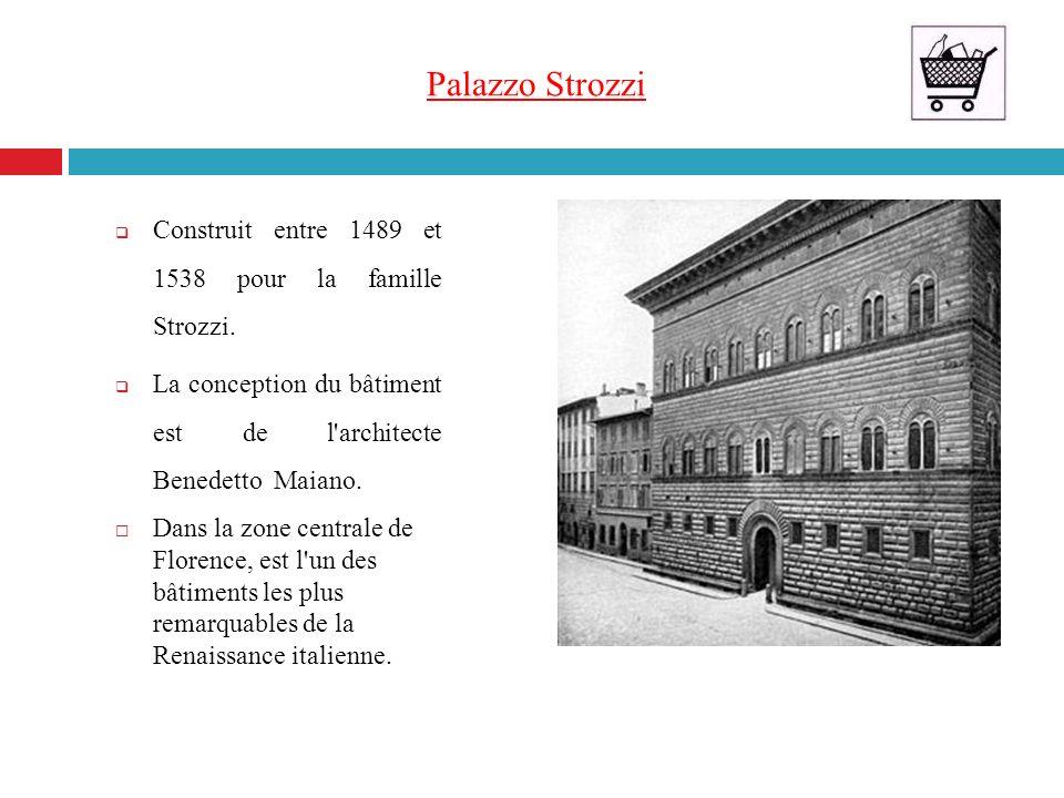 Palazzo Strozzi Construit entre 1489 et 1538 pour la famille Strozzi. La conception du bâtiment est de l'architecte Benedetto Maiano. Dans la zone cen