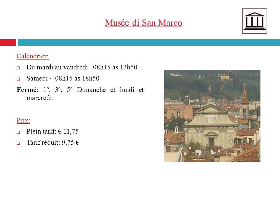 Musée di San Marco Calendrier: Du mardi au vendredi– 08h15 às 13h50 Samedi - 08h15 às 18h50 Fermé: 1º, 3º, 5º Dimanche et lundi et marcredi. Prix : Pl