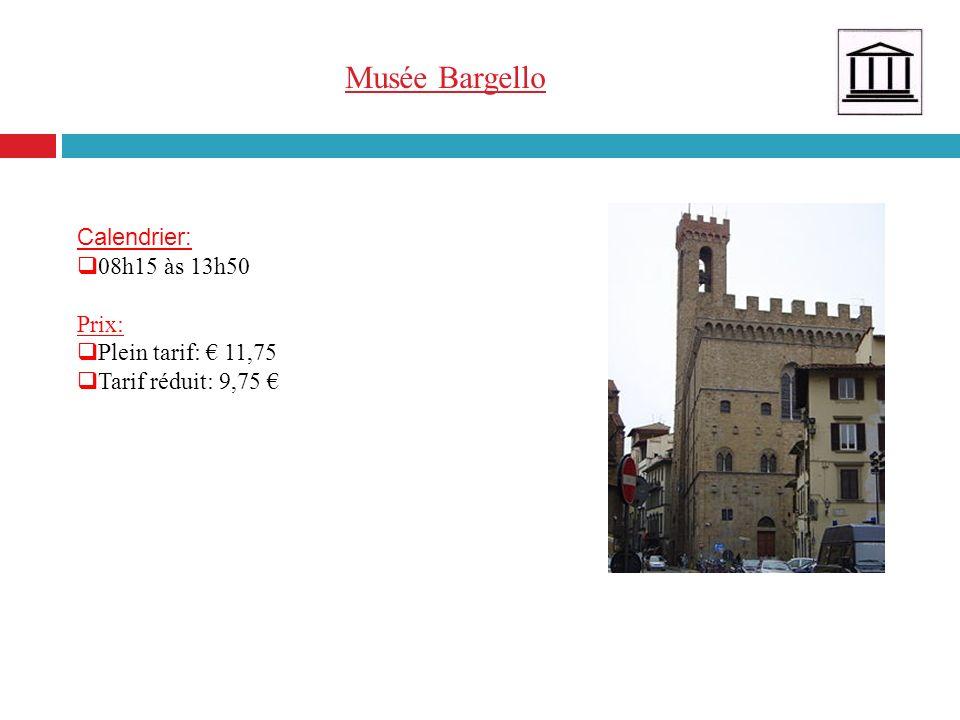 Musée Bargello Calendrier: 08h15 às 13h50 Prix : Plein tarif: 11,75 Tarif réduit: 9,75