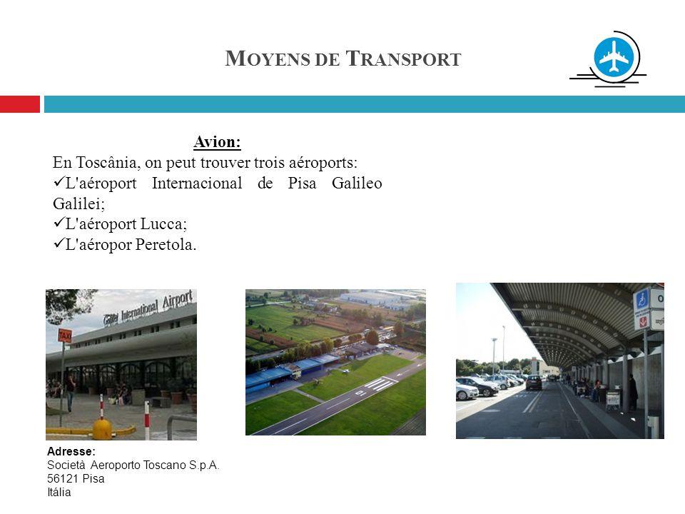 M OYENS DE T RANSPORT Avion: En Toscânia, on peut trouver trois aéroports: L'aéroport Internacional de Pisa Galileo Galilei; L'aéroport Lucca; L'aérop