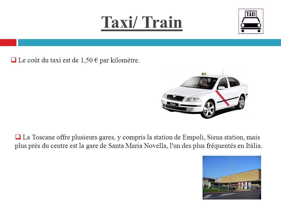 Taxi/ Train Le coût du taxi est de 1,50 par kilomètre. La Toscane offre plusieurs gares, y compris la station de Empoli, Siena station, mais plus près