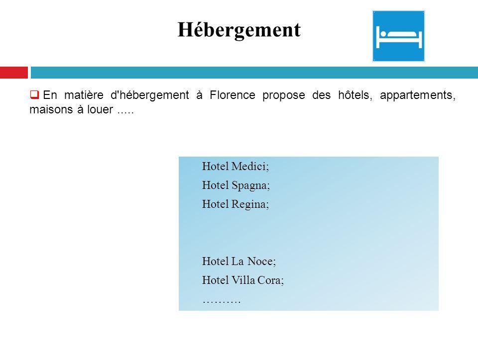 Hébergement En matière d'hébergement à Florence propose des hôtels, appartements, maisons à louer..... Hotel Medici; Hotel Spagna; Hotel Regina; Hotel