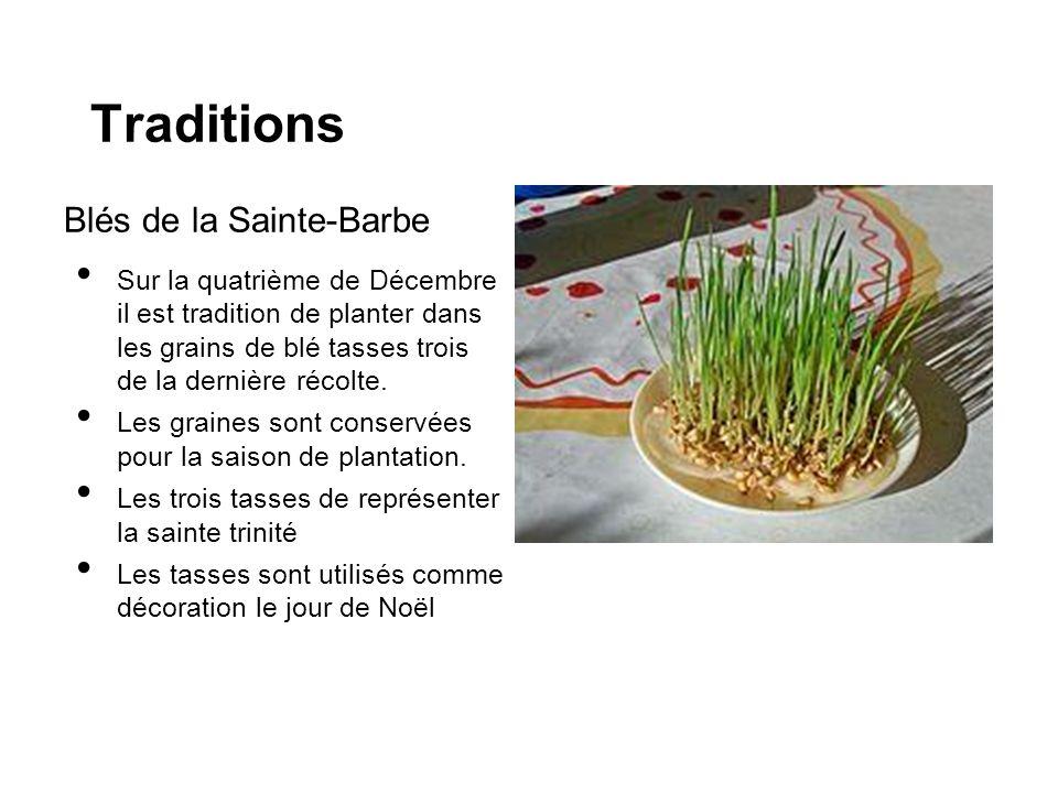 Traditions Blés de la Sainte-Barbe Sur la quatrième de Décembre il est tradition de planter dans les grains de blé tasses trois de la dernière récolte