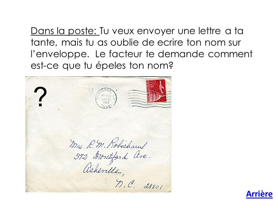 Arrière Dans la poste: Tu veux envoyer une lettre a ta tante, mais tu as oublie de ecrire ton nom sur lenveloppe.