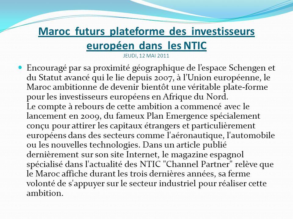 Maroc futurs plateforme des investisseurs européen dans les NTIC JEUDI, 12 MAI 2011 Encouragé par sa proximité géographique de lespace Schengen et du