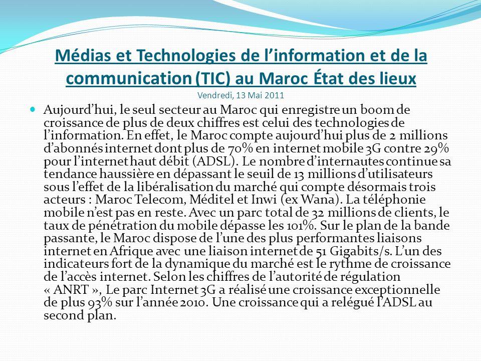 Médias et Technologies de linformation et de la communication (TIC) au Maroc État des lieux Vendredi, 13 Mai 2011 Aujourdhui, le seul secteur au Maroc