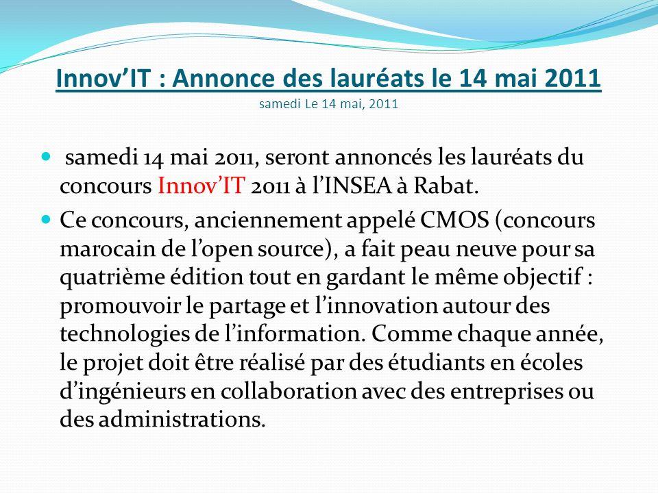 InnovIT : Annonce des lauréats le 14 mai 2011 samedi Le 14 mai, 2011 samedi 14 mai 2011, seront annoncés les lauréats du concours InnovIT 2011 à lINSE