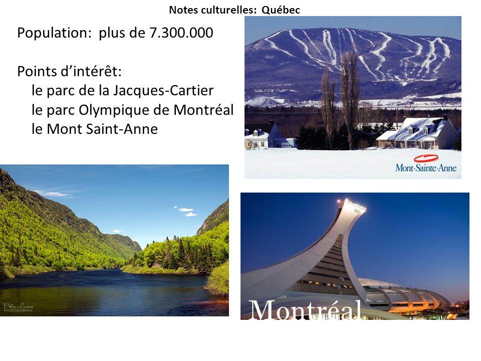 Notes culturelles: Québec Population: plus de 7.300.000 Points dintérêt: le parc de la Jacques-Cartier le parc Olympique de Montréal le Mont Saint-Ann