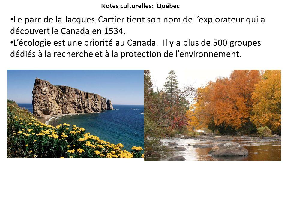 Notes culturelles: Québec Le parc de la Jacques-Cartier tient son nom de lexplorateur qui a découvert le Canada en 1534. Lécologie est une priorité au