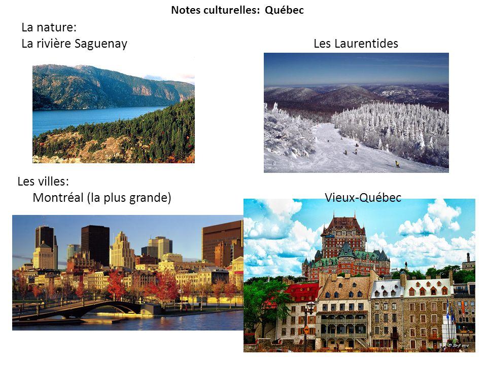 Notes culturelles: Québec La nature: La rivière SaguenayLes Laurentides Les villes: Montréal (la plus grande) Vieux-Québec