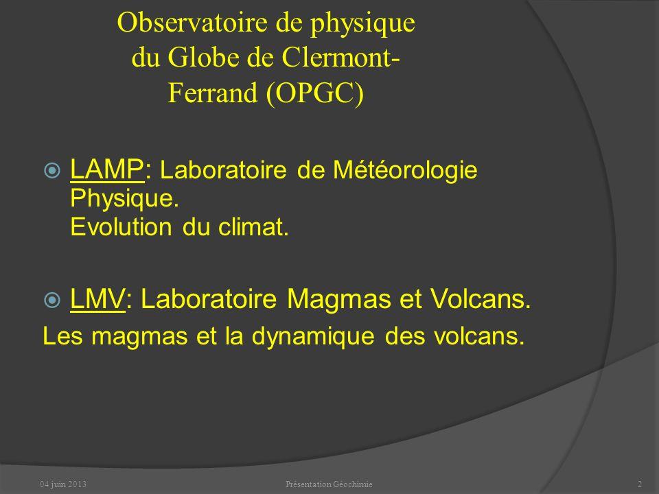 Pourquoi analyse-t-on ces éléments? 04 juin 201312Présentation Géochimie