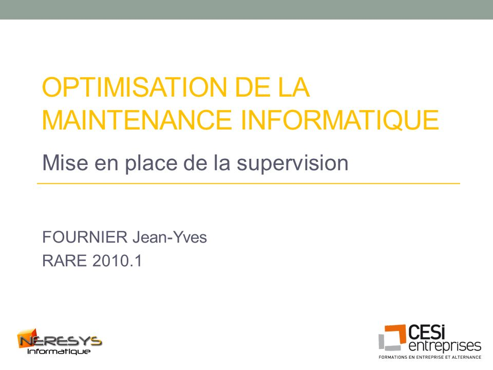 OPTIMISATION DE LA MAINTENANCE INFORMATIQUE Mise en place de la supervision FOURNIER Jean-Yves RARE 2010.1