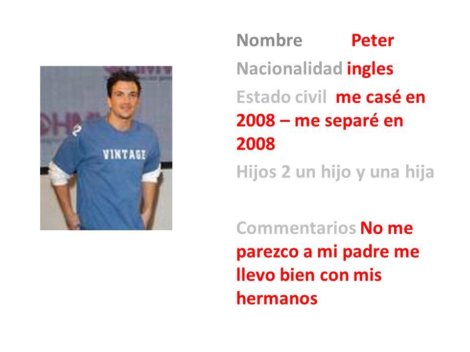 Nombre Peter Nacionalidad ingles Estado civil me casé en 2008 – me separé en 2008 Hijos 2 un hijo y una hija Commentarios No me parezco a mi padre me