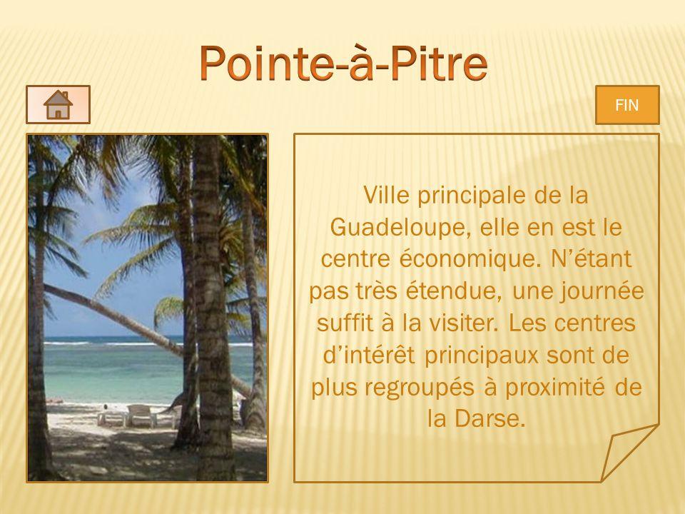 Ville principale de la Guadeloupe, elle en est le centre économique. Nétant pas très étendue, une journée suffit à la visiter. Les centres dintérêt pr