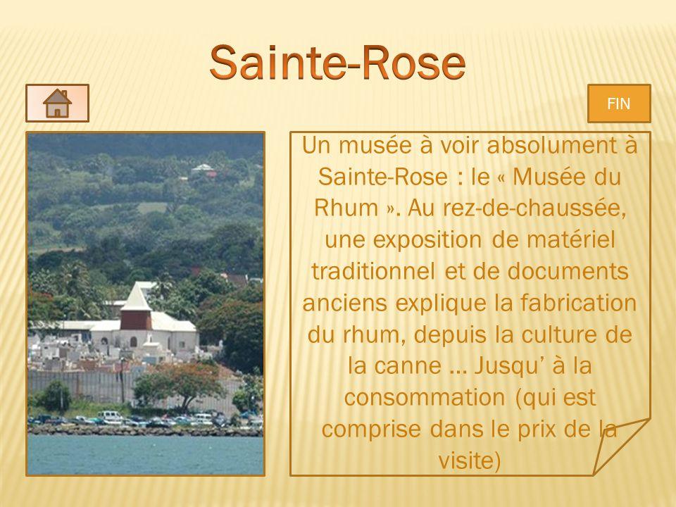 Un musée à voir absolument à Sainte-Rose : le « Musée du Rhum ». Au rez-de-chaussée, une exposition de matériel traditionnel et de documents anciens e