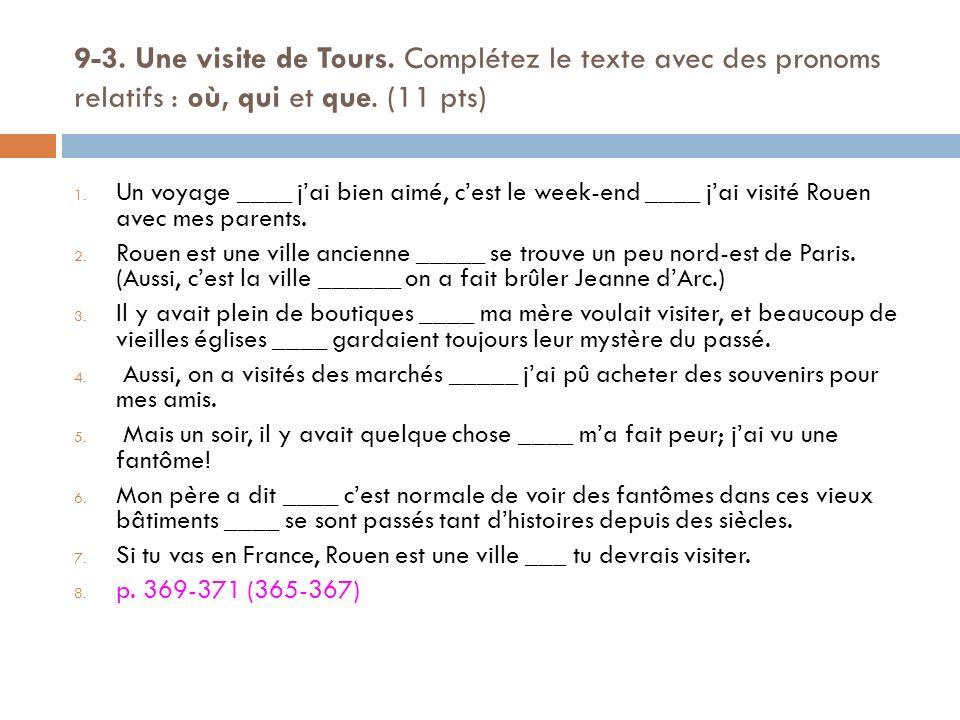 9-3. Une visite de Tours. Complétez le texte avec des pronoms relatifs : où, qui et que. (11 pts) 1. Un voyage ____ jai bien aimé, cest le week-end __