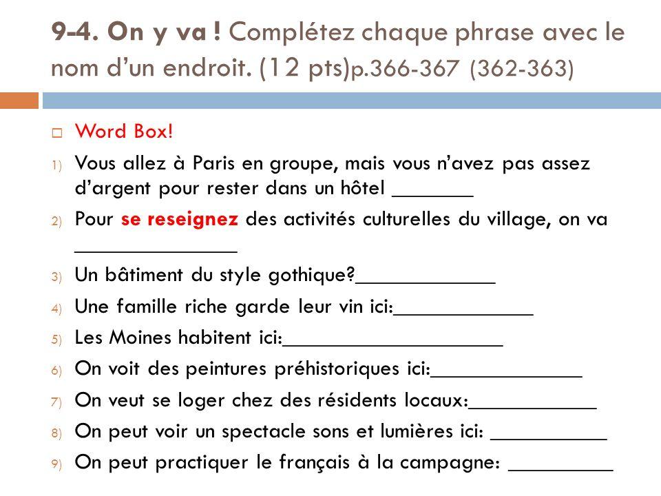 9-4. On y va ! Complétez chaque phrase avec le nom dun endroit. (12 pts) p.366-367 (362-363) Word Box! 1) Vous allez à Paris en groupe, mais vous nave