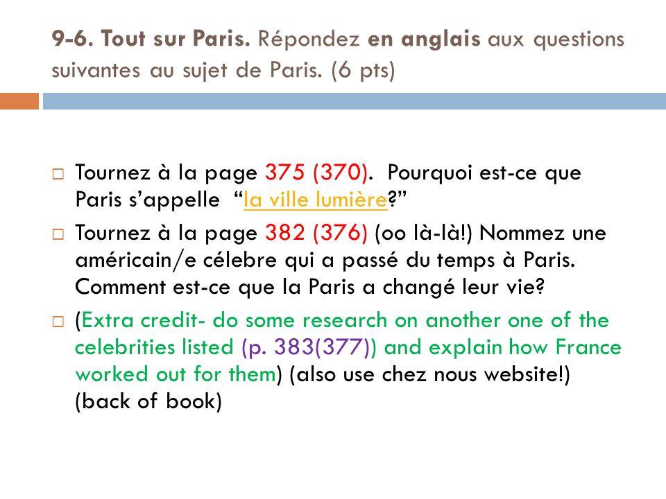 9-6. Tout sur Paris. Répondez en anglais aux questions suivantes au sujet de Paris. (6 pts) Tournez à la page 375 (370). Pourquoi est-ce que Paris sap