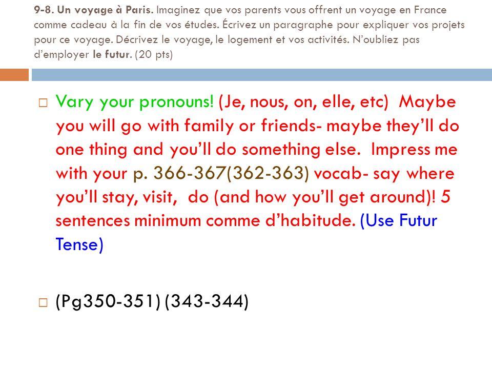 9-8. Un voyage à Paris. Imaginez que vos parents vous offrent un voyage en France comme cadeau à la fin de vos études. Écrivez un paragraphe pour expl
