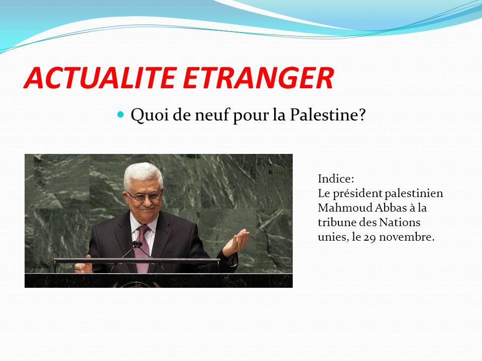 ACTUALITE ETRANGER Quoi de neuf pour la Palestine? Indice: Le président palestinien Mahmoud Abbas à la tribune des Nations unies, le 29 novembre.