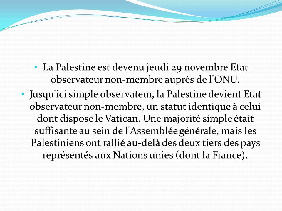 La Palestine est devenu jeudi 29 novembre Etat observateur non-membre auprès de l'ONU. Jusqu'ici simple observateur, la Palestine devient Etat observa