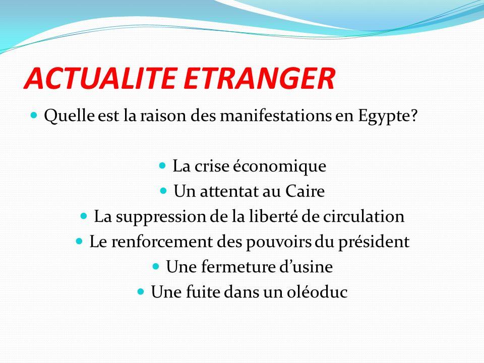 ACTUALITE ETRANGER Quelle est la raison des manifestations en Egypte? La crise économique Un attentat au Caire La suppression de la liberté de circula