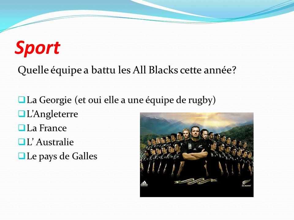 Sport Quelle équipe a battu les All Blacks cette année? La Georgie (et oui elle a une équipe de rugby) LAngleterre La France L Australie Le pays de Ga