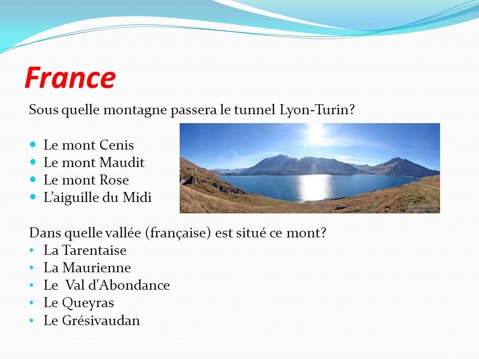 France Sous quelle montagne passera le tunnel Lyon-Turin? Le mont Cenis Le mont Maudit Le mont Rose Laiguille du Midi Dans quelle vallée (française) e
