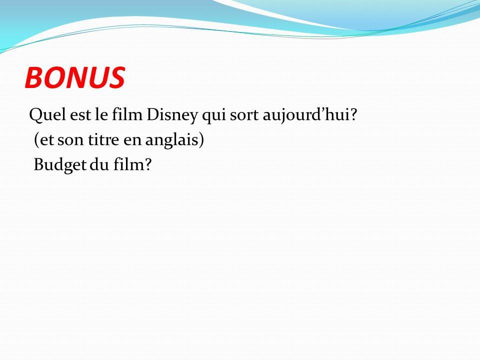 BONUS Quel est le film Disney qui sort aujourdhui? (et son titre en anglais) Budget du film?