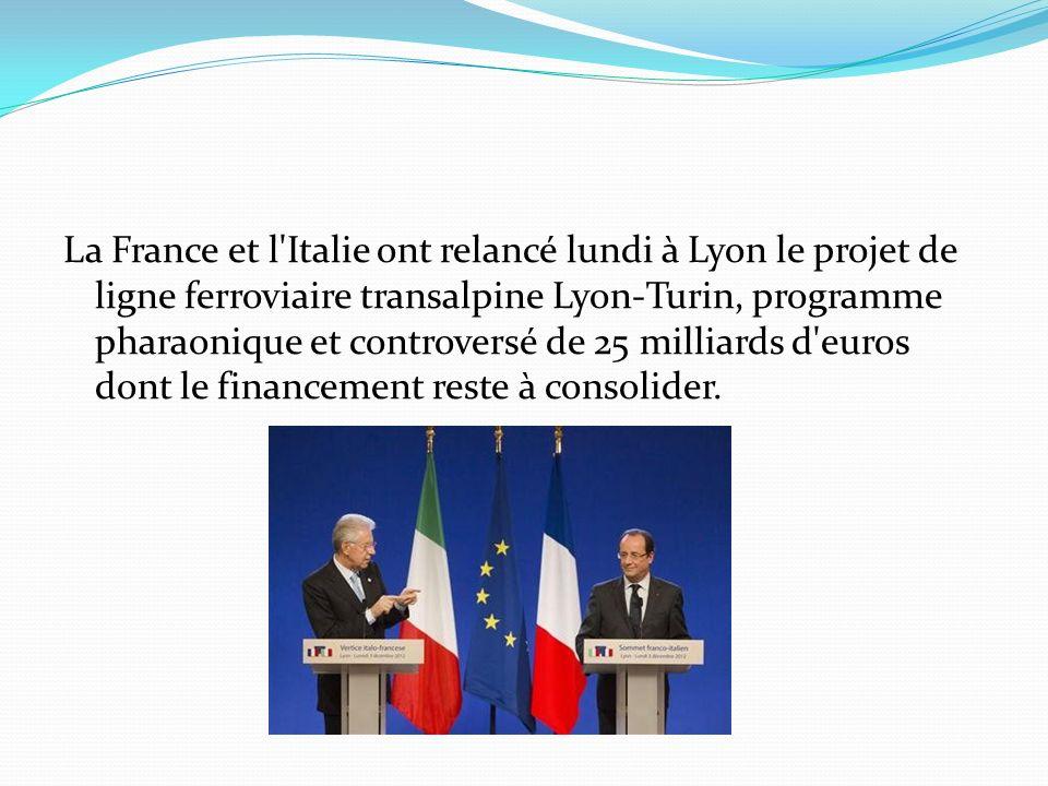La France et l Italie ont relancé lundi à Lyon le projet de ligne ferroviaire transalpine Lyon-Turin, programme pharaonique et controversé de 25 milliards d euros dont le financement reste à consolider.