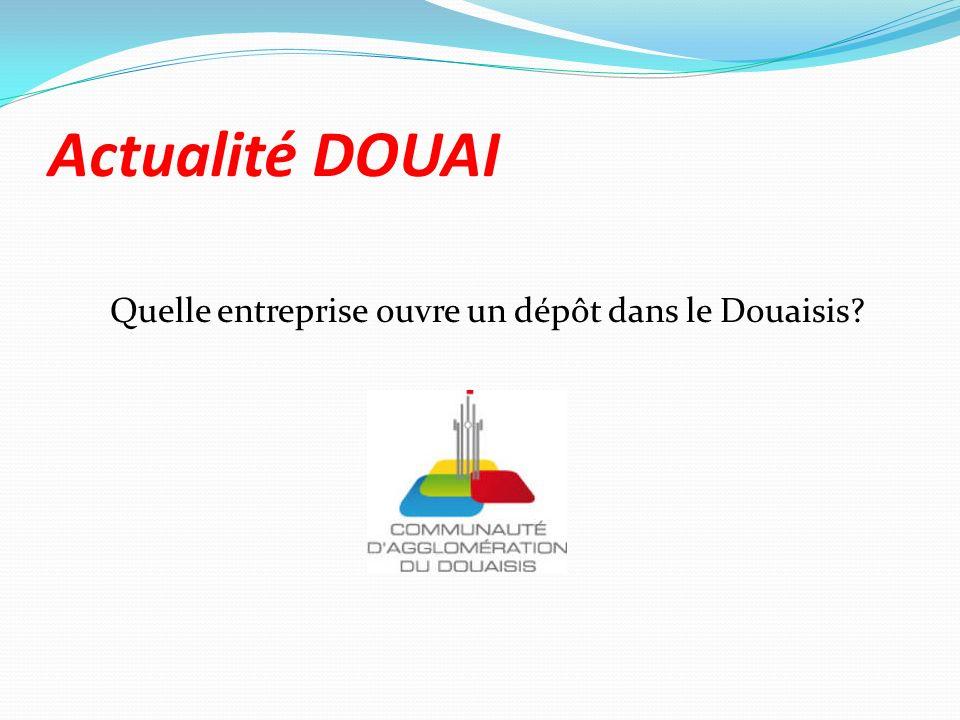 Actualité DOUAI Quelle entreprise ouvre un dépôt dans le Douaisis?