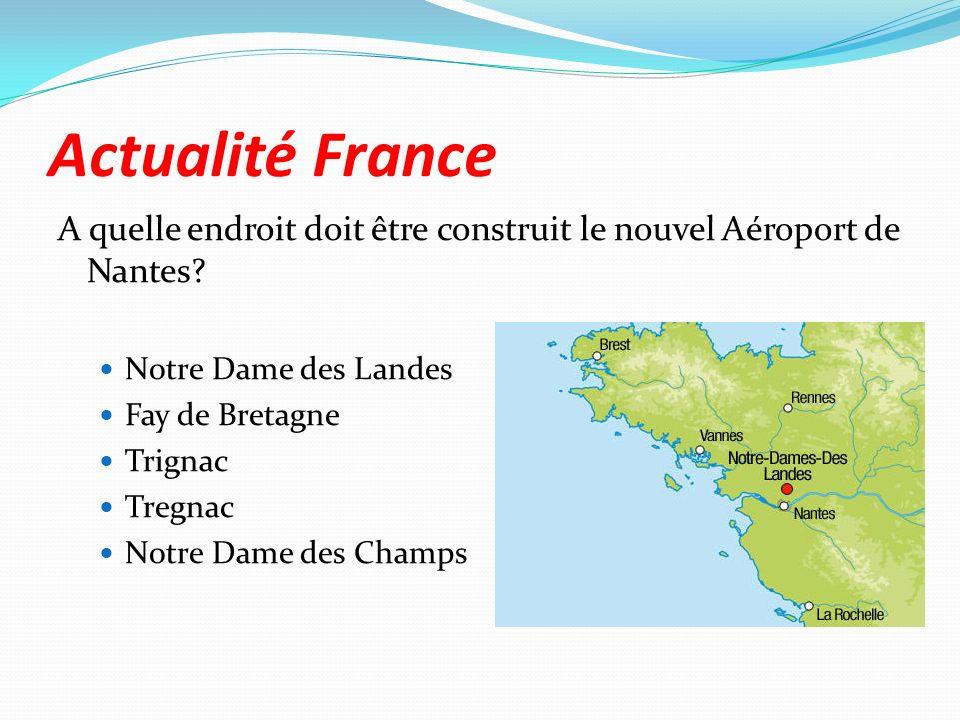 Actualité France A quelle endroit doit être construit le nouvel Aéroport de Nantes? Notre Dame des Landes Fay de Bretagne Trignac Tregnac Notre Dame d
