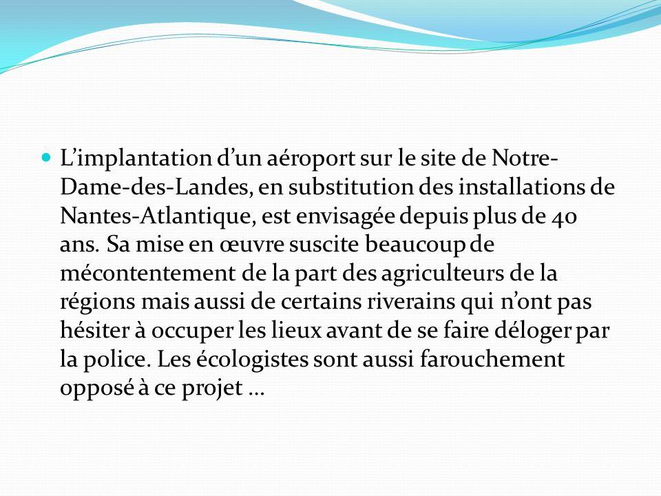 Limplantation dun aéroport sur le site de Notre- Dame-des-Landes, en substitution des installations de Nantes-Atlantique, est envisagée depuis plus de 40 ans.