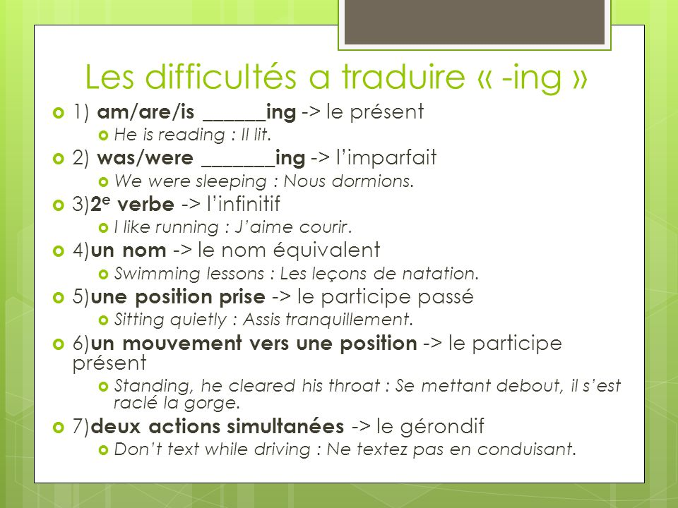 Les difficultés a traduire « -ing » 1) am/are/is ______ing -> le présent He is reading : Il lit. 2) was/were _______ing -> limparfait We were sleeping