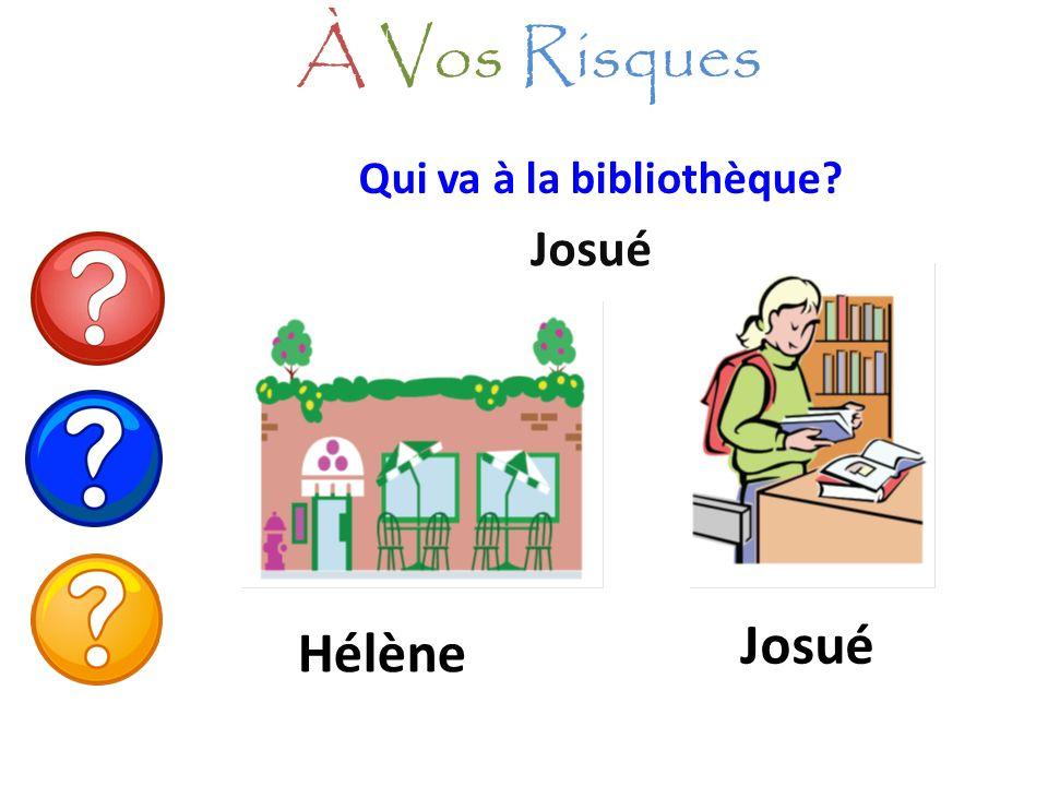 Qui va à la bibliothèque? Josué À Vos Risques Josué Hélène